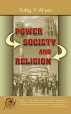POWER SOCIETY AND RELIGION ebook by Rafig Y. Aliyev