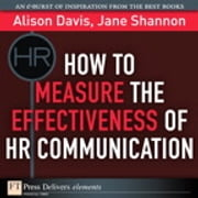 How to Measure the Effectiveness of HR Communication ebook by Alison Davis,Jane Shannon