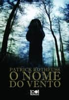 O Nome do Vento ebook by Patrick Rothfuss