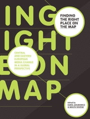 Finding the Right Place on the Map - Central and Eastern European Media Change in a Global Perspective ebook by Karol Jakubowicz,Miklós Sükösd