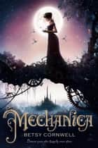 Mechanica eBook by Betsy Cornwell