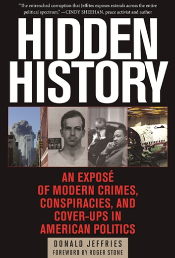 Hidden History - An Exposé of Modern Crimes, Conspiracies, and Cover-Ups in American Politics ebook by Donald Jeffries
