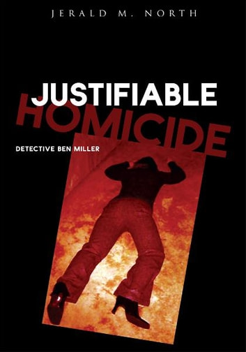Justifiable Homicide - DETECTIVE BEN MILLER ebook by Jerald M. North