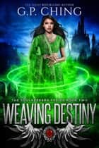 Weaving Destiny ebook by G. P. Ching