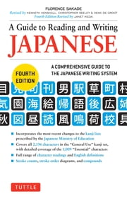 A Guide to Reading and Writing Japanese - Fourth Edition, JLPT All Levels (2,136 Japanese Kanji Characters) ebook by Florence Sakade,Janet Ikeda