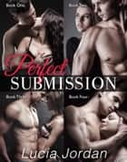 Perfect Submission - Complete Collection ebook by Lucia Jordan