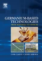 Germanium-Based Technologies ebook by Cor Claeys,Eddy Simoen