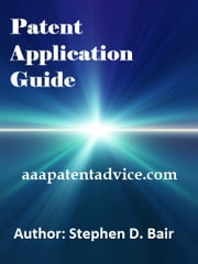 Patent Application Guide - aaapatentadvice.com ebook by Stephen Bair