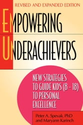 Empowering Underachievers - New Strategies to Guide Kids (8-18) to Personal Excellence ebook by Ph.D. Peter A. Spevak,Maryann Karinch