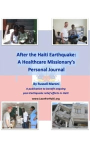 After the Haiti Earthquake: A Healthcare Missionary's Personal Journal ebook by Russell Maroni