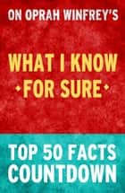 What I know for Sure by Oprah Winfrey – Top 50 Facts Countdown ebook by TOP 50 FACTS