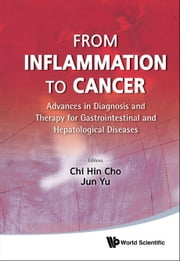 From Inflammation to Cancer - Advances in Diagnosis and Therapy for Gastrointestinal and Hepatological Diseases ebook by Chi Hin Cho,Jun Yu