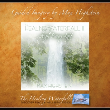 Healing Waterfall III, The - Angel Pouring Light audiobook by Max Highstein