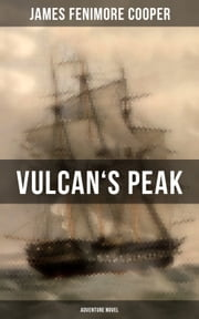 VULCAN'S PEAK (Adventure Novel) - The Crater ebook by James Fenimore Cooper