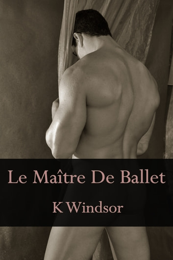 Le Maître De Ballet eBook by K Windsor
