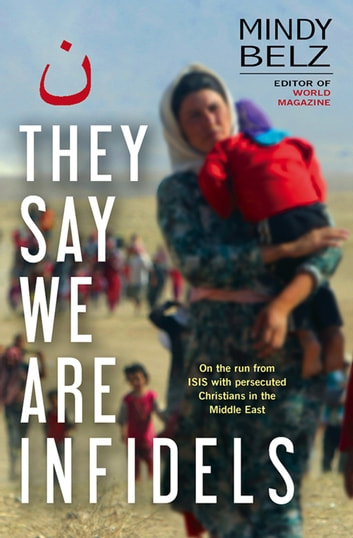 They Say We Are Infidels - On the run with persecuted Christians in the Middle East ebook by Mindy Belz
