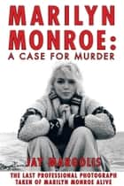 Marilyn Monroe: A Case for Murder ebook by Jay Margolis