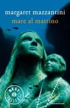 Mare al mattino ebook by Margaret Mazzantini