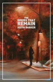 The Hours That Remain ebook by Keith Barker