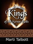 The Kings of the Seven Bells ebook by Marti Talbott