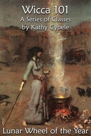 The Lunar Wheel of the Year (Wicca 101 – Lecture Notes) ebook by Kathy Cybele
