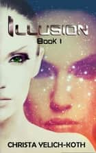 Illusion ebook by Christa Yelich-Koth