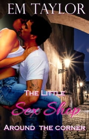The Little Sex Shop Around the Corner ebook by Em Taylor