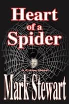Heart Of A Spider ebook by Mark Stewart