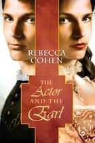 The Actor and the Earl ebook by Rebecca Cohen