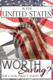 Is The United States Worth Saving? - For A More Perfect Union! ebook by Charles Thompson
