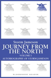 Journey from the North, Volume 1 - Autobiography of Storm Jameson ebook by Storm Jameson