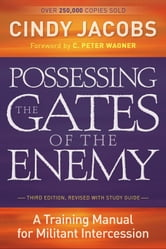 Possessing the Gates of the Enemy - A Training Manual for Militant Intercession ebook by Cindy Jacobs