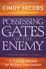 Possessing the Gates of the Enemy - A Training Manual for Militant Intercession ebook by Cindy Jacobs,C. Wagner