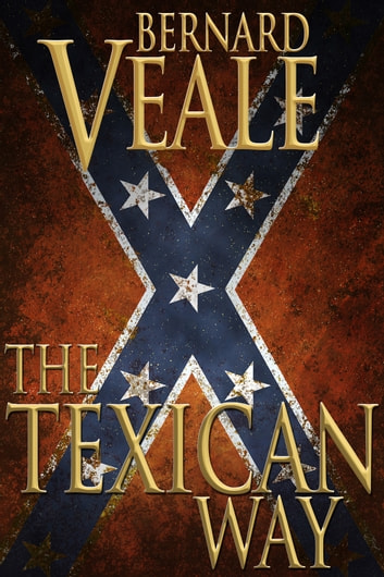 The Texican Way - A novel of the US civil war ebook by Bernard Veale