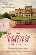 The Regency Brides Collection - 7 Romances Set in England during the Early Nineteenth Century ebook by MaryLu Tyndall, Susanne Dietze, Nancy Moser,...
