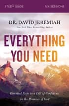 Everything You Need Study Guide - Essential Steps to a Life of Confidence in the Promises of God ebook by