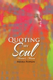 Quoting My Soul - Graceful training take us deep Constant spirit make the leap ebook by Meera Popkin