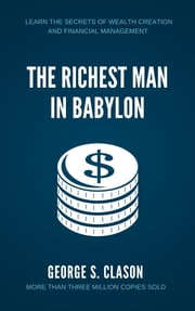 The Richest Man in Babylon: Learn The Secrets of Wealth Creation and Financial Management ebook by G. S Clason