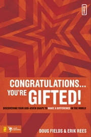 Congratulations … You're Gifted! - Discovering Your God-Given Shape to Make a Difference in the World ebook by Doug Fields,Erik Rees