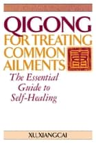 Qigong for Treating Common Ailments ebook by Xu, Xiangcai