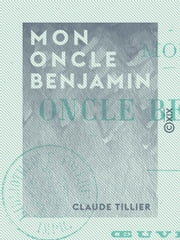 Mon oncle Benjamin ebook by Claude Tillier