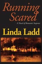 Running Scared - A Novel of Romantic Suspense ebook by Linda Ladd