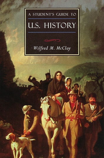 A Student's Guide to U.S. History ebook by Wilfred M McClay