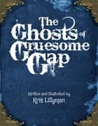 The Ghosts of Gruesome Gap: A Humorously Haunted History ebook by Kris   Lillyman