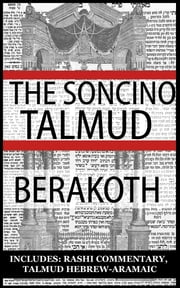 The Babylonian Talmud: Tractate Berakoth, Soncino Edition (Hebrew/English) ebook by Epstein , Isidore