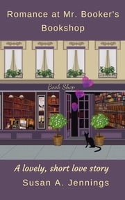 Romance at Mr. Booker's Bookshop - A lovely, short love story ebook by Susan A. Jennings