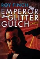 The Emperor of Glitter Gulch e-bok by Roy Finch