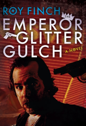 The Emperor of Glitter Gulch ebook by Roy Finch