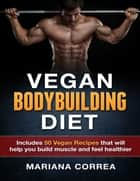 Vegan Bodybuilding Diet ebook by Mariana Correa