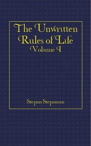 The Unwritten Rules of Life ebook by Stepanian, Stepan